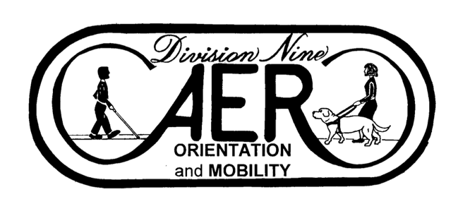 AER Orientation and Mobility Division 	logo: person walking with long can on left side, person walking with dog guide on right side, and words in middle saying AER Division Nine 	Orientation and Mobility